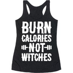 Burn Calories Not Witches Racerback Tank from LookHUMAN