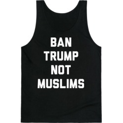 Ban Trump Not Muslims Tank Top from LookHUMAN found on Bargain Bro Philippines from LookHUMAN for $25.99