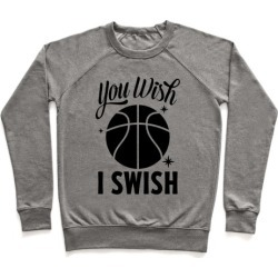 You Wish, I Swish Pullover from LookHUMAN