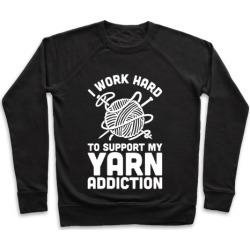 I Work Hard To Support My Yarn Addiction Pullover from LookHUMAN