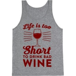 Life Is Too Short To Drink Bad Wine Tank Top from LookHUMAN