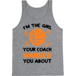 I'm The Girl Your Coach Warned You About (Basketball) Tank Top from LookHUMAN