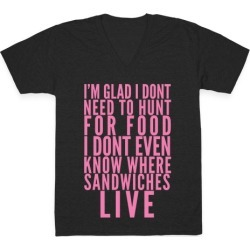 I'm Glad I Don't Need To Hunt For Food I Don't Even Know Where Sandwiches Live V-Neck T-Shirt from LookHUMAN