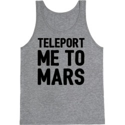 Teleport Me To Mars Tank Top from LookHUMAN