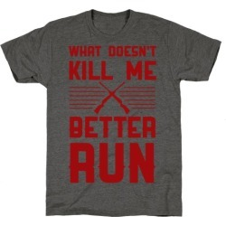 What Doesn't Kill Me Better Run T-Shirt from LookHUMAN
