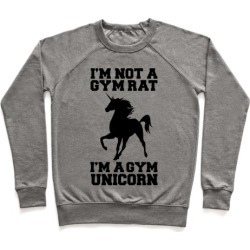 I'm Not A Gym Rat I'm A Gym Unicorn Pullover from LookHUMAN