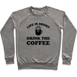 Life Is Short Drink The Coffee Pullover from LookHUMAN
