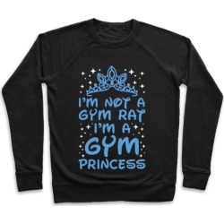 I'm Not A Gym Rat I'm A Gym Princess Pullover from LookHUMAN