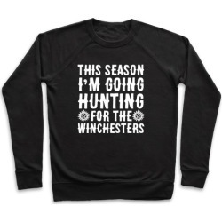 This Season I'm Going Hunting For The Winchesters Pullover from LookHUMAN found on Bargain Bro Philippines from LookHUMAN for $34.99