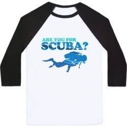 Are You for Scuba? Baseball Tee from LookHUMAN