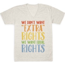 We Don't Want Extra Rights We Want Equal Rights V-Neck T-Shirt from LookHUMAN found on Bargain Bro Philippines from LookHUMAN for $27.99
