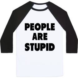 People are Stupid Baseball Tee from LookHUMAN