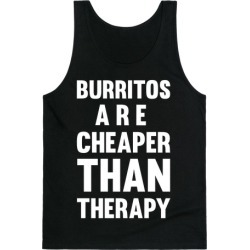 Burritos Are Cheaper Than Therapy Tank Top from LookHUMAN found on Bargain Bro Philippines from LookHUMAN for $25.99