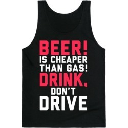 Beer is Cheaper than Gas! Tank Top from LookHUMAN