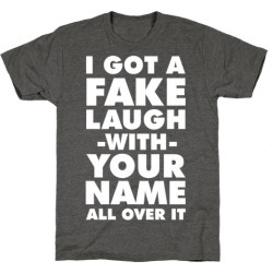 I Got a Fake Laugh T-Shirt from LookHUMAN