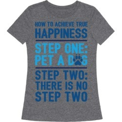 How To Achieve Happiness: Pet A Dog T-Shirt from LookHUMAN