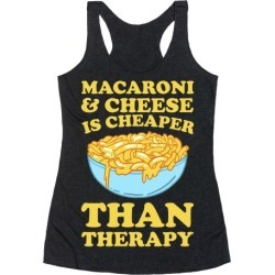 Macaroni & Cheese Is Cheaper Than Therapy Racerback Tank from LookHUMAN