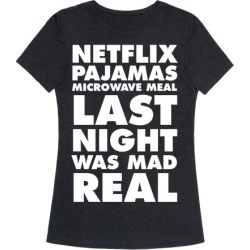 Netflix, Pajamas, Microwave Meal, Last Night Was Mad Real T-Shirt from LookHUMAN