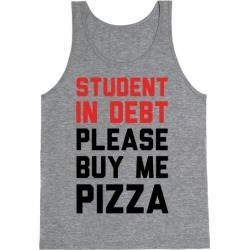Student In Debt Please Buy Me Pizza Tank Top from LookHUMAN