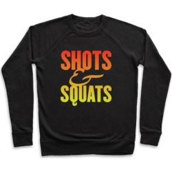 Shots And Squats Pullover from LookHUMAN