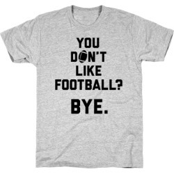 You Don't Like Football? T-Shirt from LookHUMAN found on GamingScroll.com from LookHUMAN for $21.99