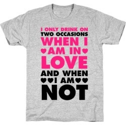 I Only Drink On Two Occasions (When I Am In Love And When I Am Not) T-Shirt from LookHUMAN found on Bargain Bro India from LookHUMAN for $21.99