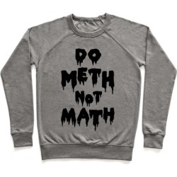 Meth Not Math Pullover from LookHUMAN