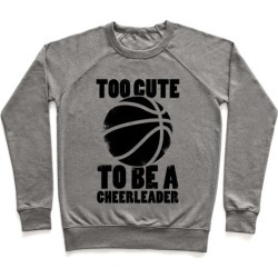 Too Cute To Be a Cheerleader (Basketball) Pullover from LookHUMAN