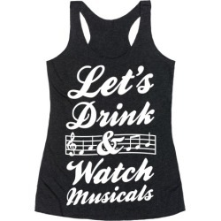 Let's Drink & Watch Musicals Racerback Tank from LookHUMAN found on Bargain Bro Philippines from LookHUMAN for $25.99