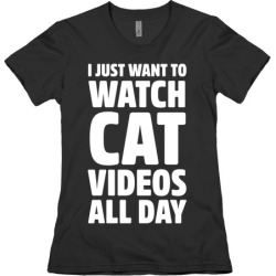 I Just Want To Watch Cat Videos All Day T-Shirt from LookHUMAN