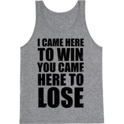 I Came Here To Win, You Came Here To Lose (Tank) Tank Top from LookHUMAN