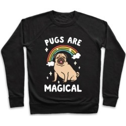 Pugs Are Magical Pullover from LookHUMAN