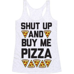 Shut Up And Buy Me Pizza Racerback Tank from LookHUMAN