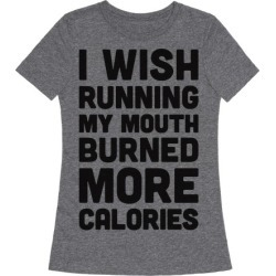 I Wish Running My Mouth Burned More Calories T-Shirt from LookHUMAN