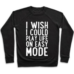 I Wish I Could Play Life On Easy Mode Pullover from LookHUMAN