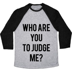 Who are You to Judge Me? Baseball Tee from LookHUMAN