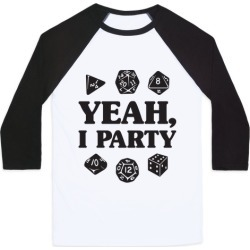 Yeah, I Party (Dungeons and Dragons) Baseball Tee from LookHUMAN