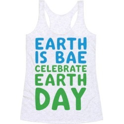 Earth Is Bae Celebrate Earth Day Racerback Tank from LookHUMAN