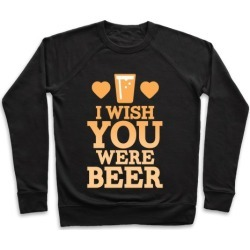 I Wish You Were Beer Pullover from LookHUMAN