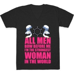 All Men Bow Before Me I'm The Strongest Woman In The World V-Neck T-Shirt from LookHUMAN