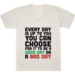 Every Day Is Up To You V-Neck T-Shirt from LookHUMAN