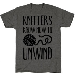 Knitters Know How To Unwind T-Shirt from LookHUMAN