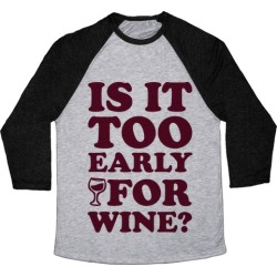 Is It Too Early For Wine? Baseball Tee from LookHUMAN