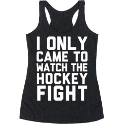 I Only Came to Watch the Hockey Fight Racerback Tank from LookHUMAN