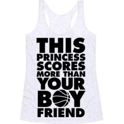 This Princess Scores More Than Your Boyfriend (Basketball) Racerback Tank from LookHUMAN