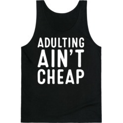 Adulting Ain't Cheap Tank Top from LookHUMAN