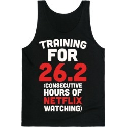 Training for 26.2 (Consecutive Hours Of Netflix Watching) Tank Top from LookHUMAN