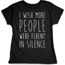 I Wish More People Were Fluent In Silence T-Shirt from LookHUMAN