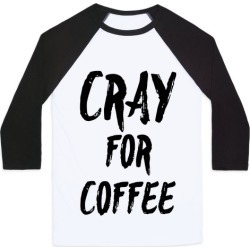 Cray for Coffee Baseball Tee from LookHUMAN