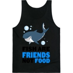 Fish are Friends! Tank Top from LookHUMAN